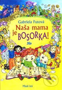Knihy pre deti 8-10 rokov, Gabriela Futová - Naša mama je bosorka, minirecenzia