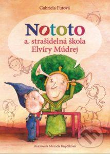 Gabriela Futová - Nototo a strašidelná škola Elvíry Múdrej - recenzia - knižky pre deti 5-6-7-8 rokov